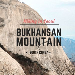 Hiking Bukhansan Mountain Seoul