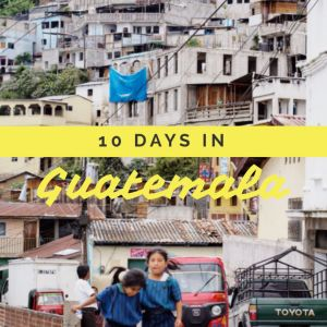 10 days in Guatemala itinerary