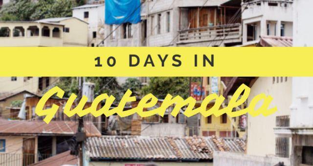 10 days in Guatemala itinerary